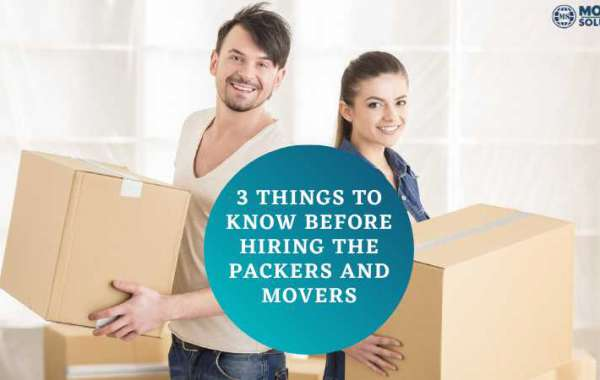 3 Things To Know Before Hiring The Packers And Movers