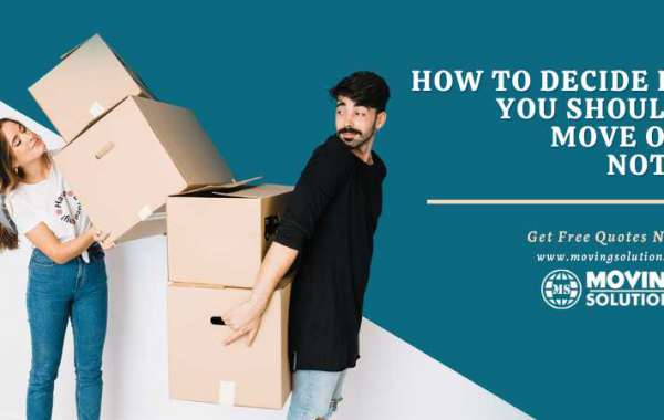How to Decide If You Should Move or Not?